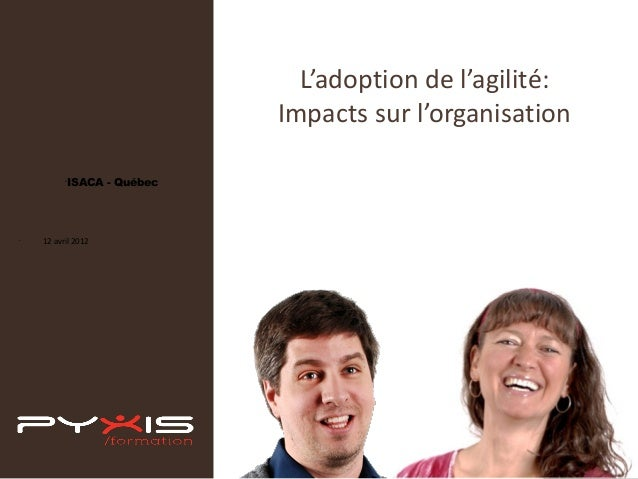 L'adoption de l'agilité: Impacts sur l'organisation •  •  ISACA - Québec  12 avril 2012