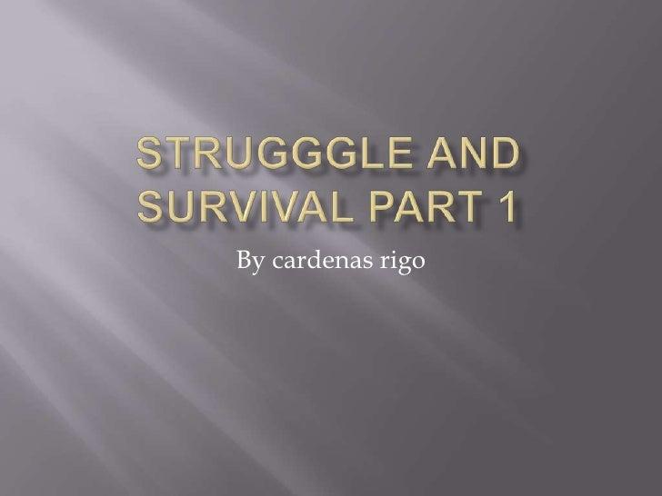 Strugggle and survival part 1<br />By cardenasrigo<br />