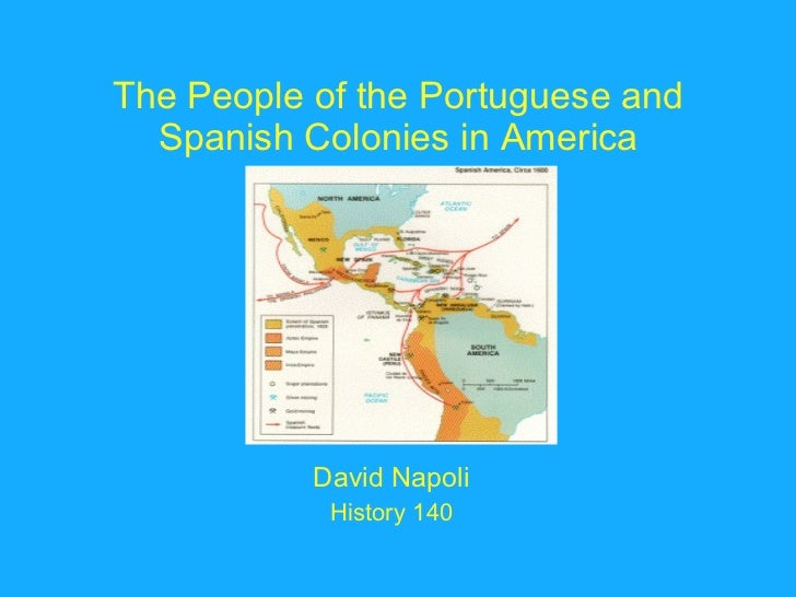 The People of the Portuguese and Spanish Colonies in America David Napoli History 140