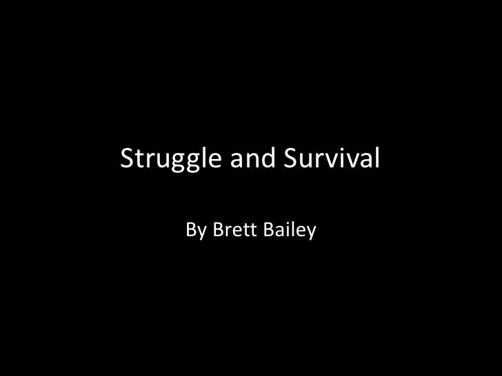 Struggle and Survival       By Brett Bailey
