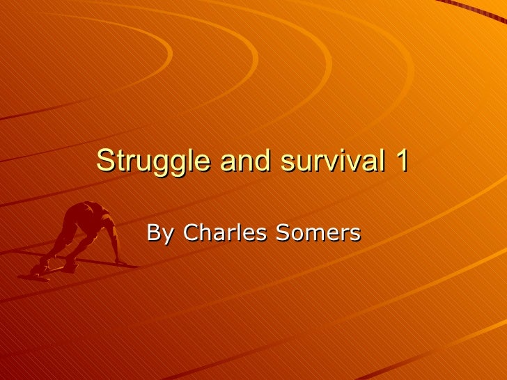 Struggle and survival 1 By Charles Somers