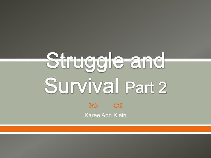 Struggle and Survival Part 2<br />Karee Ann Klein<br />