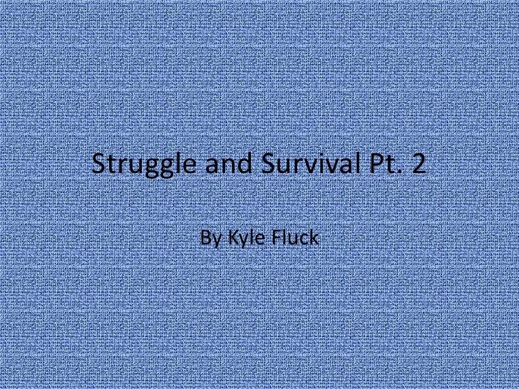 Struggle and Survival Pt. 2<br />By Kyle Fluck<br />