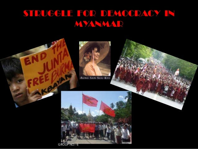 STRUGGLE FOR DEMOCRACY IN        MYANMAR     GROUP NO:- 6