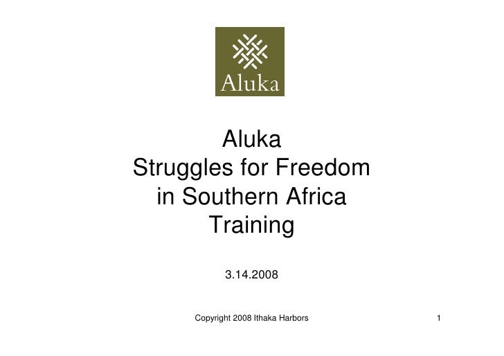Aluka Struggles for Freedom   in Southern Africa        Training             3.14.2008        Copyright 2008 Ithaka Harbor...