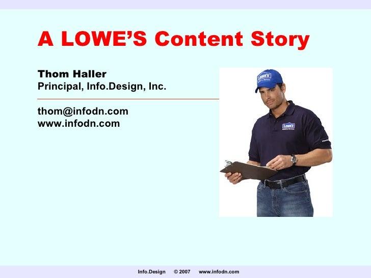 A LOWE'S Content Story Thom Haller Principal, Info.Design, Inc. [email_address] www.infodn.com