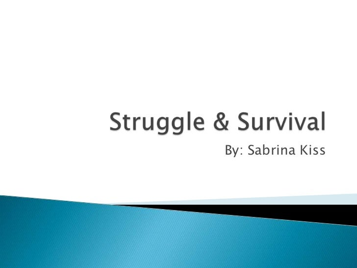 Struggle & Survival<br />By: Sabrina Kiss<br />