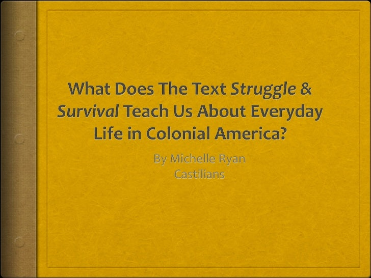  The text Struggle & Survival taught me about these   individuals and how they struggled and survived through   the obsta...