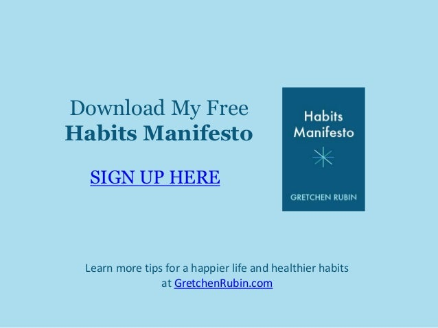 Download My Free  Habits Manifesto  SIGN UP HERE  Learn more tips for a happier life and healthier habits  at GretchenRubi...