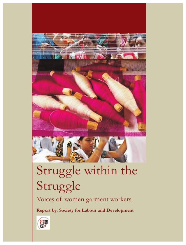 Struggle within the Struggle Voices of women garment workers Report by: Society for Labour and Development