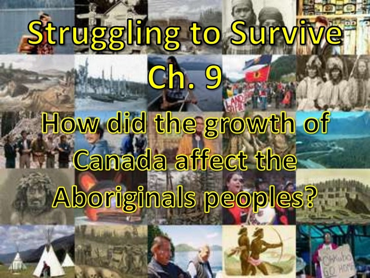 Struggling to SurviveCh. 9<br />How did the growth of Canada affect the Aboriginals peoples?<br />