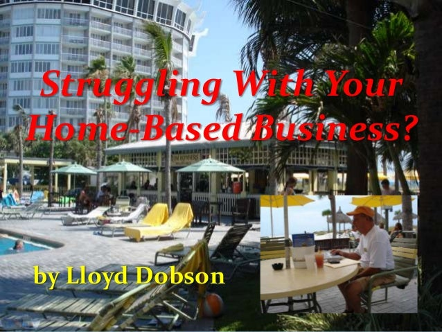 Struggling With Your Home-Based Business? by Lloyd Dobson
