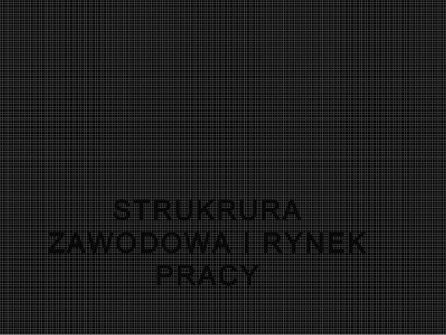 STRUKRURA ZAWODOWA I RYNEK PRACY