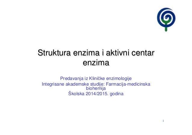 1 Struktura enzima i aktivni centarStruktura enzima i aktivni centar enzimaenzima Predavanja iz Kliničke enzimologije Inte...