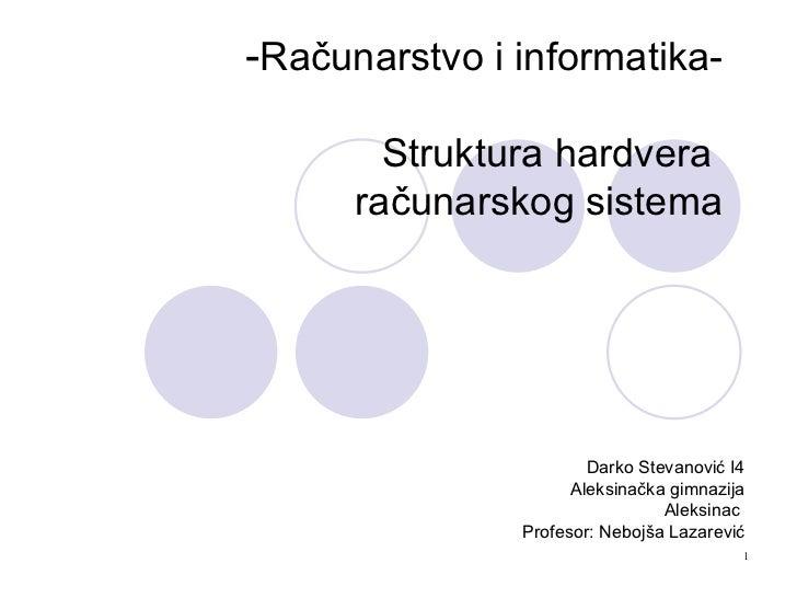 -Računarstvo i informatika-        Struktura hardvera      računarskog sistema                       Darko Stevanović I4  ...