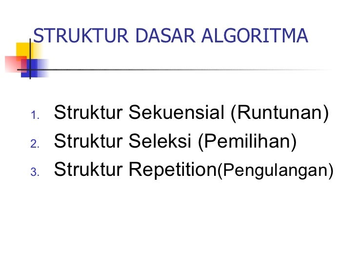 STRUKTUR DASAR ALGORITMA1.   Struktur Sekuensial (Runtunan)2.   Struktur Seleksi (Pemilihan)3.   Struktur Repetition(Pengu...