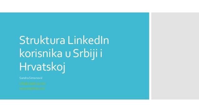 Struktura LinkedIn korisnika uSrbiji i Hrvatskoj Sandra Simonović info@snajderaj.com www.snajderaj.com