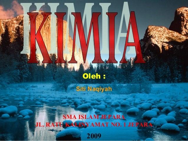Oleh : Siti Naqiyah SMA ISLAM JEPARA JL. RATU KALINYAMAT NO. 1 JEPARA 2009