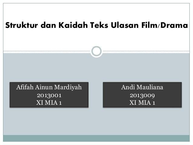Struktur dan Kaidah Teks Ulasan Film/Drama Afifah Ainun Mardiyah 2013001 XI MIA 1 Andi Mauliana 2013009 XI MIA 1