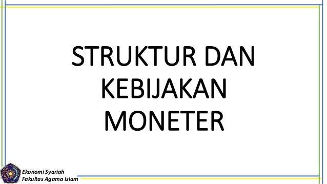 STRUKTUR DAN KEBIJAKAN MONETER Ekonomi Syariah Fakultas Agama Islam