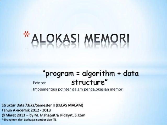 PointerImplementasi pointer dalam pengalokasian memori*Struktur Data /3sks/Semester II (KELAS MALAM)Tahun Akademik 2012 - ...