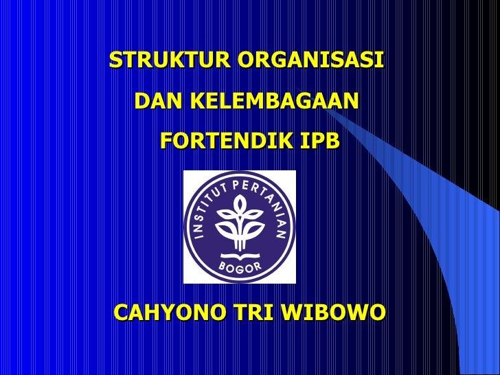 STRUKTUR ORGANISASI  DAN KELEMBAGAAN  FORTENDIK IPB CAHYONO TRI WIBOWO