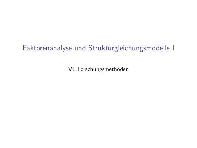 Faktorenanalyse und Strukturgleichungsmodelle I VL Forschungsmethoden