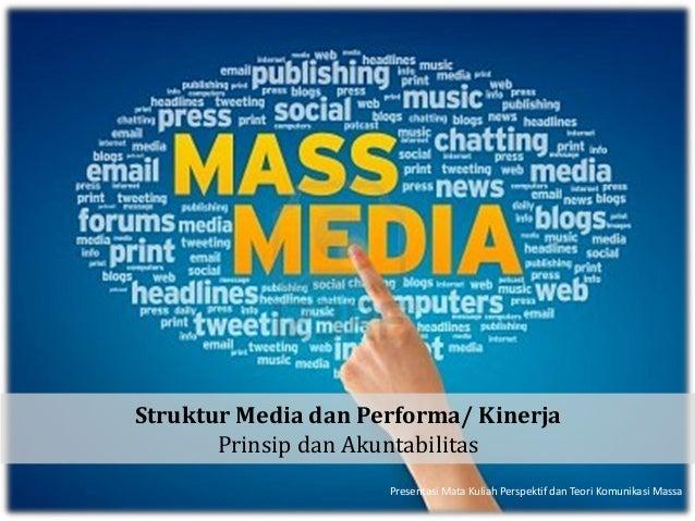 Struktur Media dan Performa/ Kinerja       Prinsip dan Akuntabilitas                     Presentasi Mata Kuliah Perspektif...