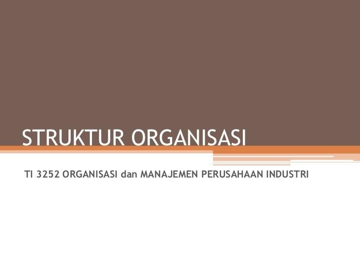 STRUKTUR ORGANISASITI 3252 ORGANISASI dan MANAJEMEN PERUSAHAAN INDUSTRI