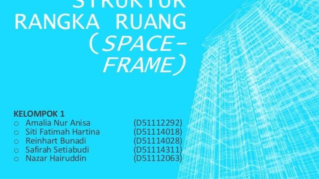 STRUKTUR RANGKA RUANG (SPACE- FRAME) KELOMPOK 1 o Amalia Nur Anisa (D51112292) o Siti Fatimah Hartina (D51114018) o Reinha...