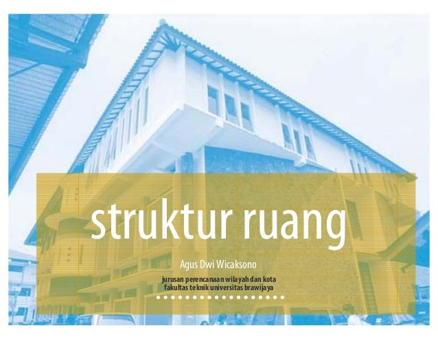 jurusan perencanaan wilayah dan kota fakultas teknik universitas brawijaya struktur ruang Agus Dwi Wicaksono jurusan peren...