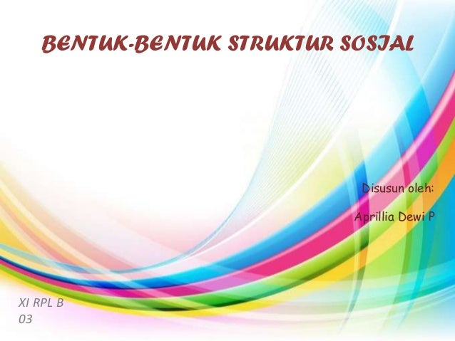 BENTUK-BENTUK STRUKTUR SOSIAL                            Disusun oleh:                           Aprillia Dewi PXI RPL B03