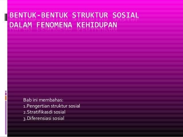 Bab ini membahas: 1.Pengertian struktur sosial 2.Stratifikasdi sosial 3.Diferensiasi sosial
