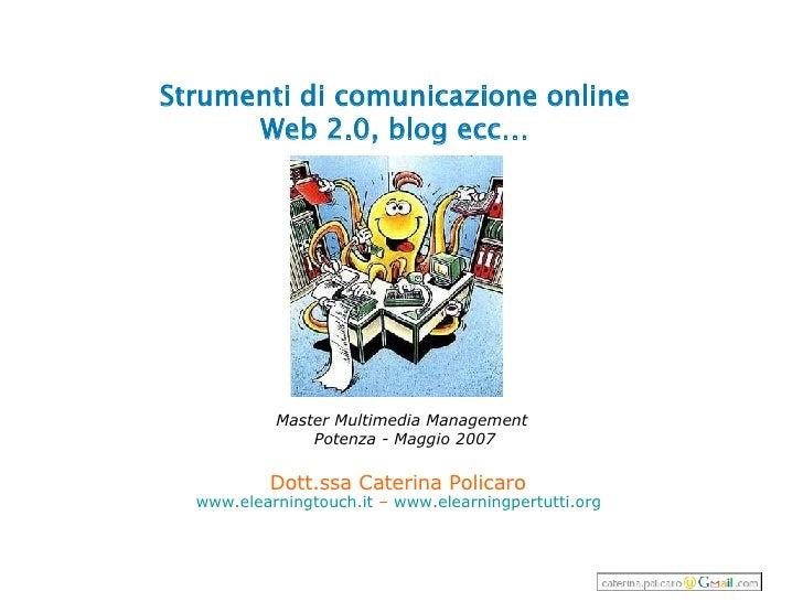 Strumenti di comunicazione online Web 2.0, blog ecc… Dott.ssa Caterina Policaro  www.elearningtouch.it  –  www.elearningpe...