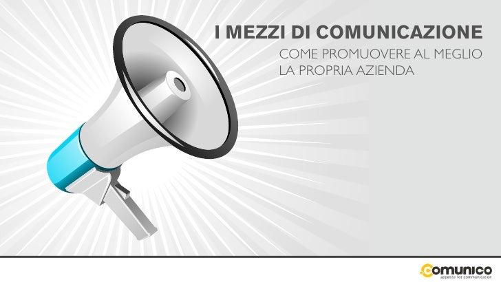 I MEZZI DI COMUNICAZIONE     COME PROMUOVERE AL MEGLIO     LA PROPRIA AZIENDA