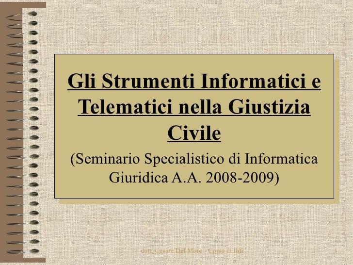 Gli Strumenti Informatici e Telematici nella Giustizia Civile (Seminario Specialistico di Informatica Giuridica A.A. 2008-...