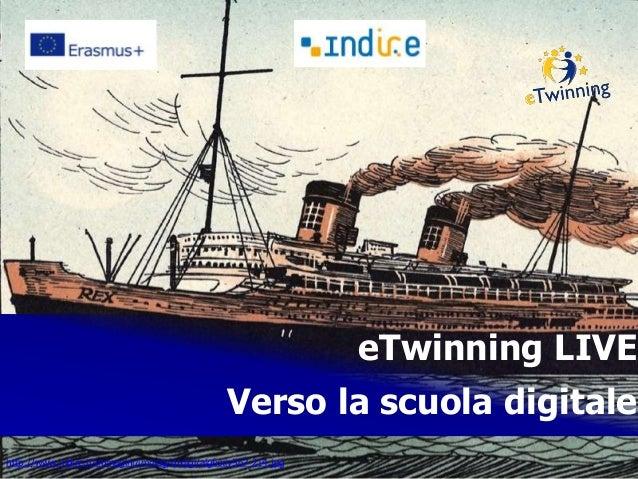 eTwinning LIVE Verso la scuola digitale http://www.indire.it/immagini/immag/dixilgi/algfxxiv567-214.jpg