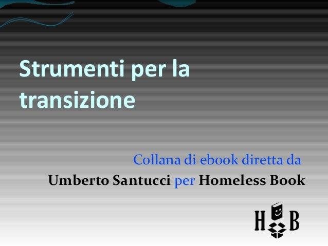 Strumenti per la transizione Collana di ebook diretta da Umberto Santucci per Homeless Book