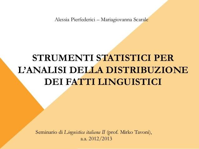 Alessia Pierfederici – Mariagiovanna Scarale   STRUMENTI STATISTICI PERL'ANALISI DELLA DISTRIBUZIONE     DEI FATTI LINGUIS...