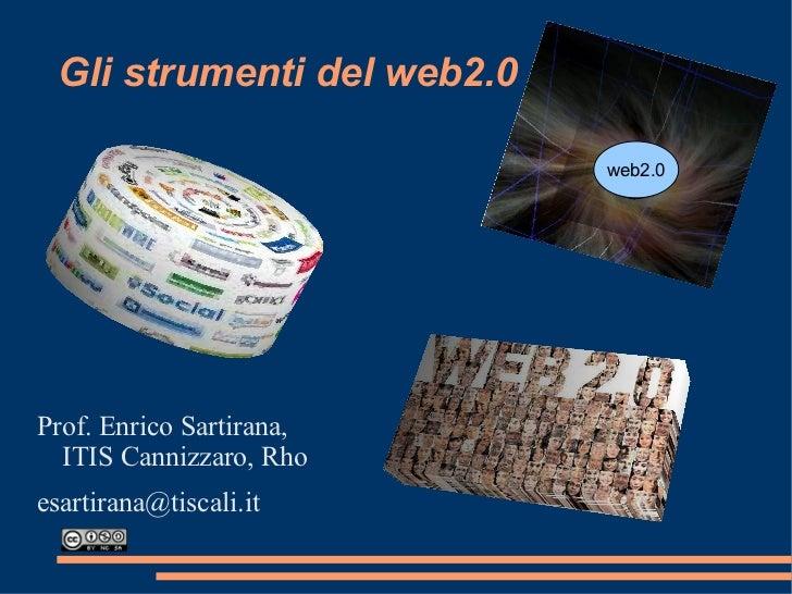 Gli strumenti del web2.0 <ul>Prof. Enrico Sartirana,  ITIS Cannizzaro, Rho [email_address] </ul>
