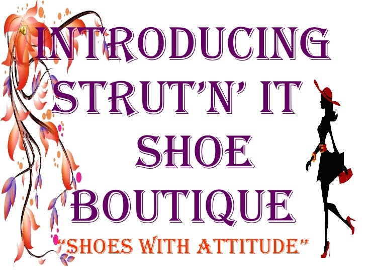 "INTRODUCING STRUT'N' IT    SHOE BOUTIQUE ""Shoes with attitude"""