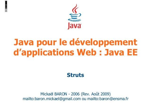 Java pour le développement d'applications Web : Java EE Mickaël BARON - 2006 (Rev. Août 2009) mailto:baron.mickael@gmail.c...