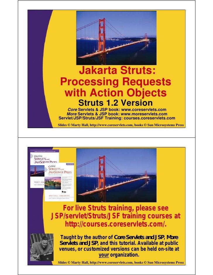 Jakarta Struts:    Processing Requests     with Action Objects               Struts 1.2 Version       Core Servlets & JSP ...