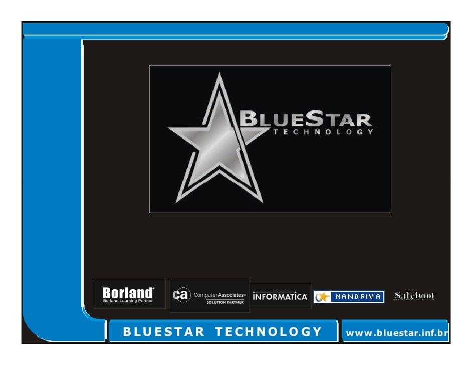 BL U E ST AR T E CHNOL OG Y   www.bluestar.inf.br BLU E ST AR T E CHNOLO G Y    www.bluestar.inf.br