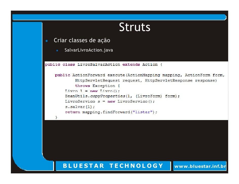 Struts Criar classes de ação     SalvarLivroAction.java        BL U E ST AR T E CHNOL OG Y        www.bluestar.inf.br