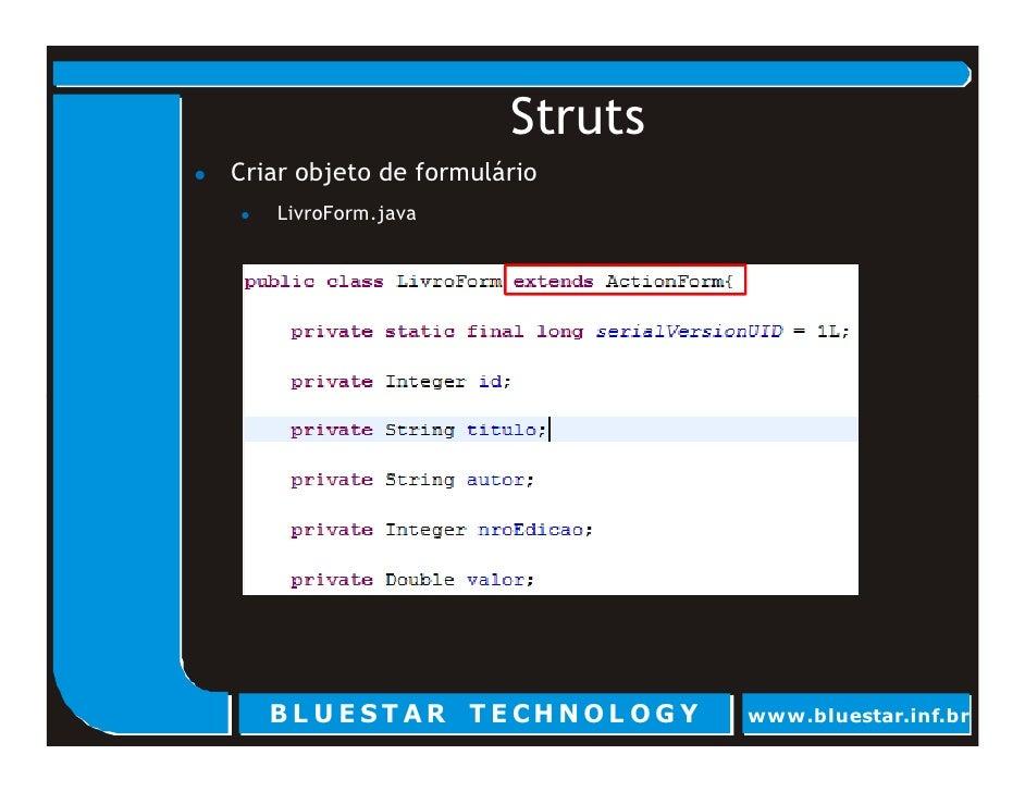 Struts Criar objeto de formulário    LivroForm.java        BL U E ST AR T E CHNOL OG Y   www.bluestar.inf.br