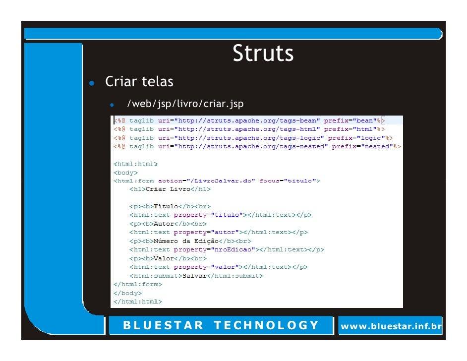 Struts Criar telas    /web/jsp/livro/criar.jsp       BL U E ST AR T E CHNOL OG Y    www.bluestar.inf.br