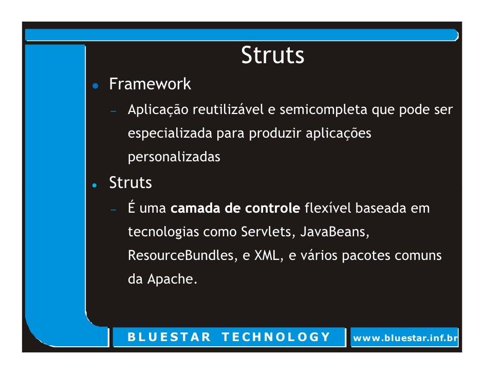 Struts Framework     Aplicação reutilizável e semicompleta que pode ser −      especializada para produzir aplicações     ...