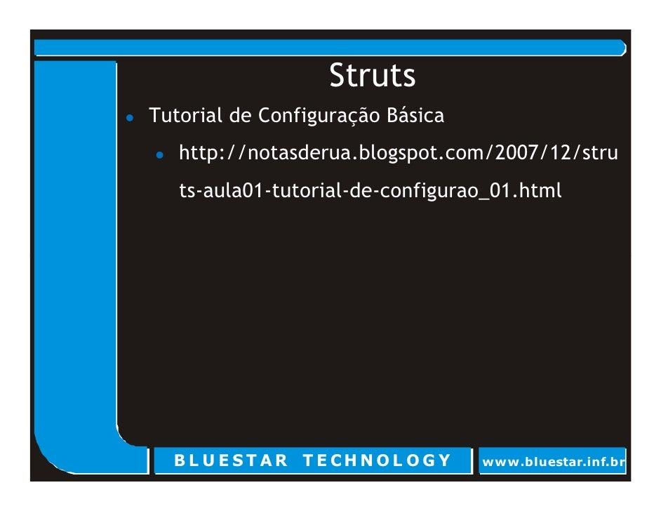 Struts Tutorial de Configuração Básica    http://notasderua.blogspot.com/2007/12/stru    ts-aula01-tutorial-de-configurao_...