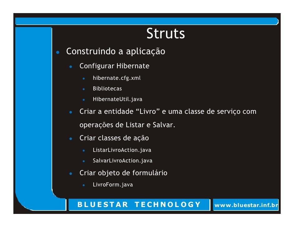 Struts Construindo a aplicação    Configurar Hibernate        hibernate.cfg.xml        Bibliotecas        HibernateUtil.ja...